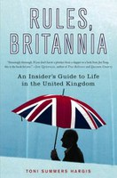 Rules, Britannia - An Insider's Guide to Life in the United Kingdom